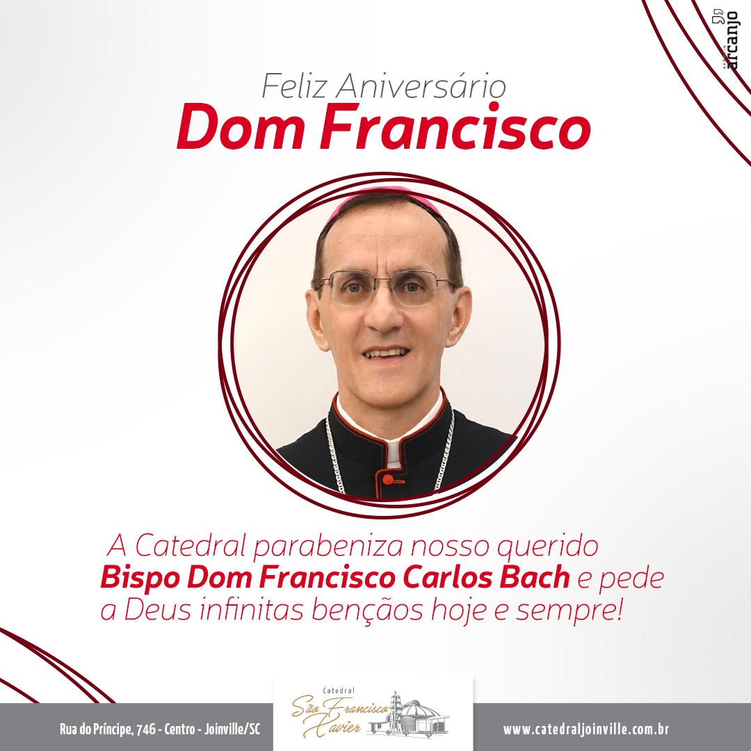 Feliz Aniversário Dom Francisco!